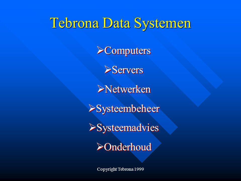 Copyright Tebrona 1999 Tebrona Data Systemen  Computers  Servers  Netwerken  Systeembeheer  Systeemadvies  Onderhoud  Computers  Servers  Netwerken  Systeembeheer  Systeemadvies  Onderhoud