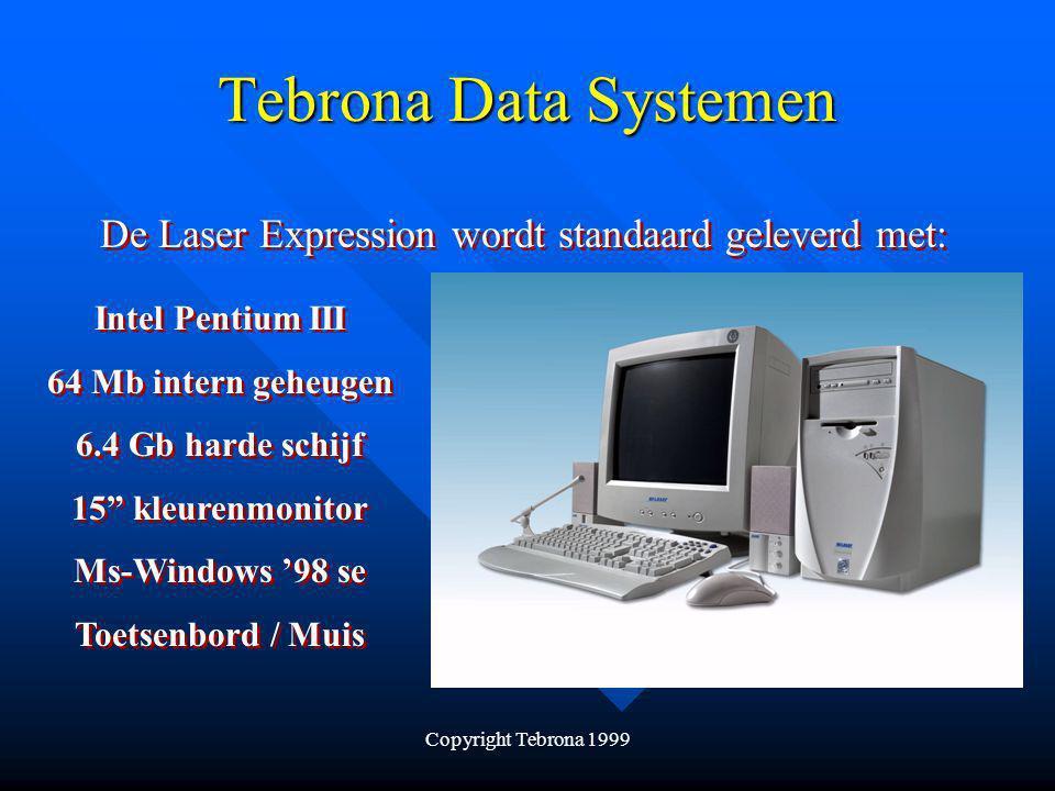 Copyright Tebrona 1999 Tebrona Data Systemen De Laser Expression serie is een veelzijdige en krachtige computer, geschikt voor thuis en zakelijk gebruik.