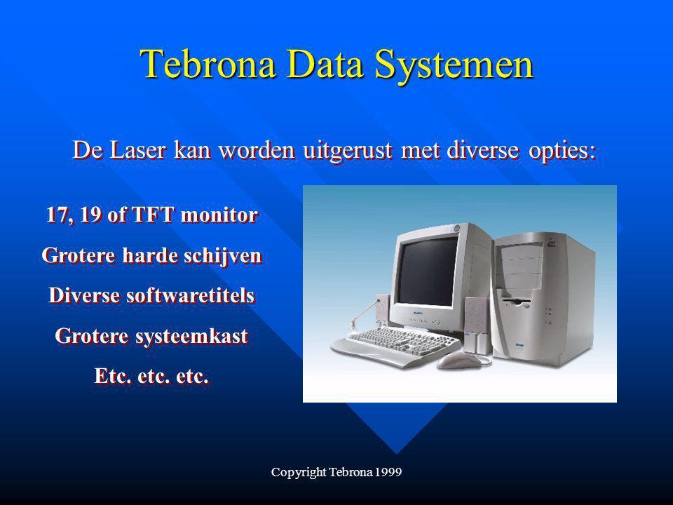 Copyright Tebrona 1999 Tebrona Data Systemen De Laser Expression wordt standaard geleverd met: Intel Pentium III 64 Mb intern geheugen 6.4 Gb harde schijf 15 kleurenmonitor Ms-Windows '98 se Toetsenbord / Muis Intel Pentium III 64 Mb intern geheugen 6.4 Gb harde schijf 15 kleurenmonitor Ms-Windows '98 se Toetsenbord / Muis