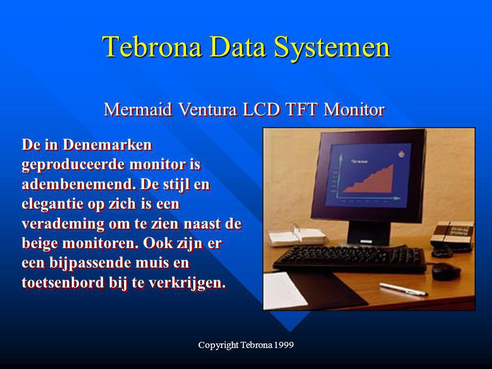 Copyright Tebrona 1999 Tebrona Data Systemen Mermaid Ventura LCD TFT Monitor De in Denemarken geproduceerde monitor is adembenemend.