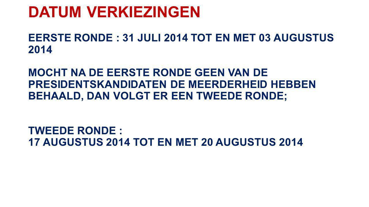 DATUM VERKIEZINGEN EERSTE RONDE : 31 JULI 2014 TOT EN MET 03 AUGUSTUS 2014 MOCHT NA DE EERSTE RONDE GEEN VAN DE PRESIDENTSKANDIDATEN DE MEERDERHEID HE