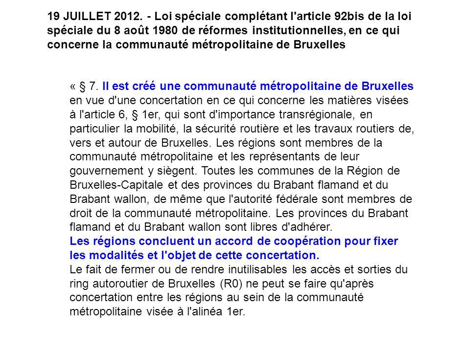 « § 7. Il est créé une communauté métropolitaine de Bruxelles en vue d'une concertation en ce qui concerne les matières visées à l'article 6, § 1er, q