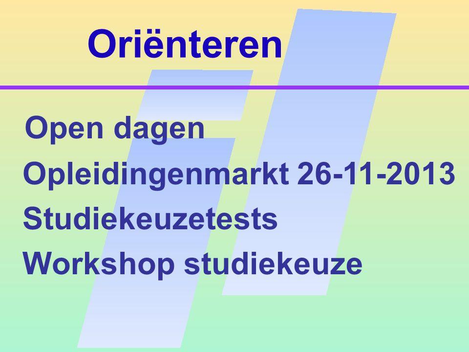 Oriënteren Open dagen Opleidingenmarkt 26-11-2013 Studiekeuzetests Workshop studiekeuze