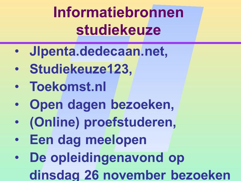 Informatiebronnen studiekeuze Jlpenta.dedecaan.net, Studiekeuze123, Toekomst.nl Open dagen bezoeken, (Online) proefstuderen, Een dag meelopen De opleidingenavond op dinsdag 26 november bezoeken