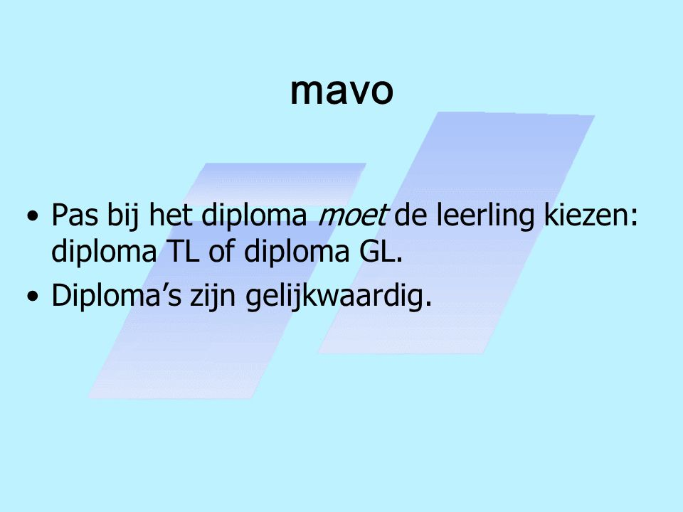 mavo Pas bij het diploma moet de leerling kiezen: diploma TL of diploma GL. Diploma's zijn gelijkwaardig.