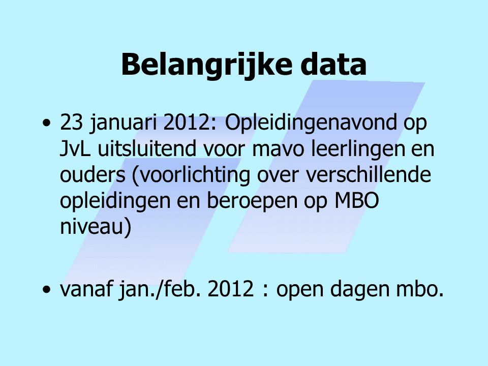 Belangrijke data 23 januari 2012: Opleidingenavond op JvL uitsluitend voor mavo leerlingen en ouders (voorlichting over verschillende opleidingen en beroepen op MBO niveau) vanaf jan./feb.