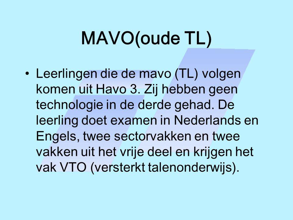 MAVO(oude TL) Leerlingen die de mavo (TL) volgen komen uit Havo 3. Zij hebben geen technologie in de derde gehad. De leerling doet examen in Nederland