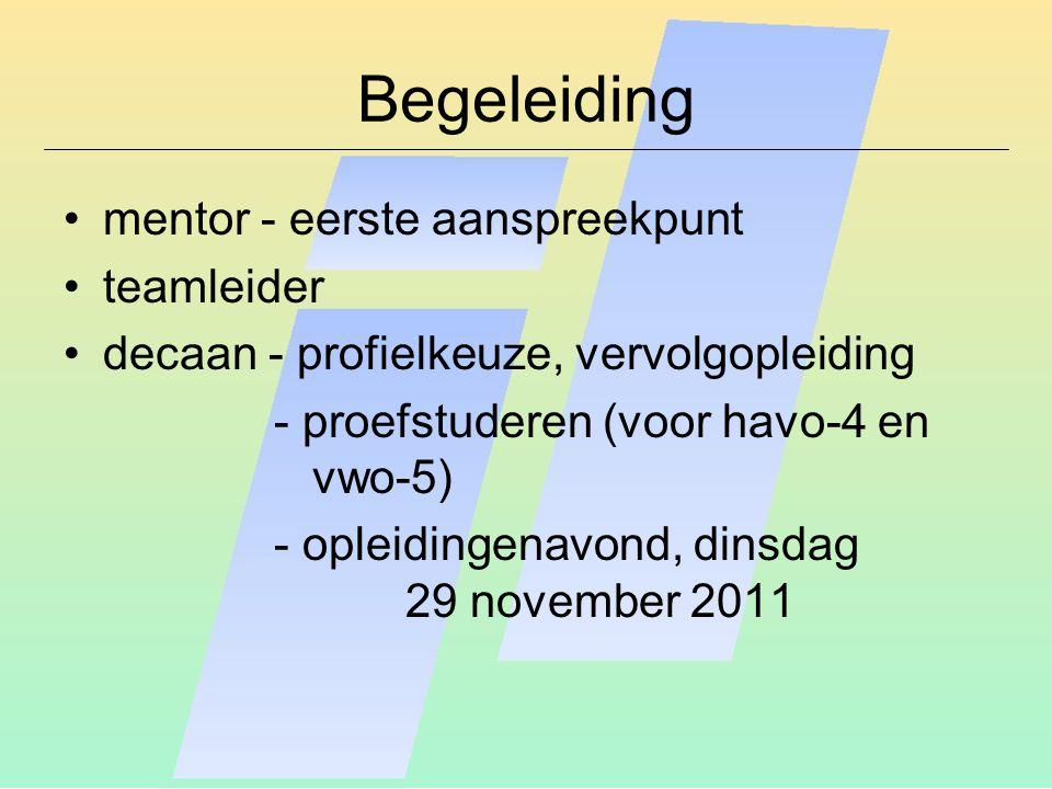 Begeleiding mentor - eerste aanspreekpunt teamleider decaan - profielkeuze, vervolgopleiding - proefstuderen (voor havo-4 en vwo-5) - opleidingenavond, dinsdag 29 november 2011