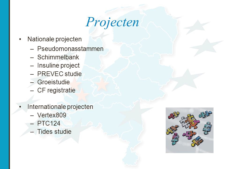 Projecten Nationale projecten –Pseudomonasstammen –Schimmelbank –Insuline project –PREVEC studie –Groeistudie –CF registratie Internationale projecten –Vertex809 –PTC124 –Tides studie