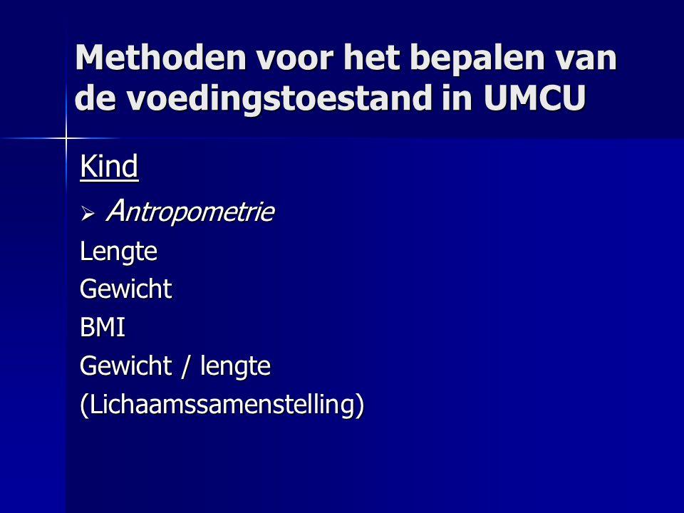 Methoden voor het bepalen van de voedingstoestand in UMCU Kind  A ntropometrie LengteGewichtBMI Gewicht / lengte (Lichaamssamenstelling)