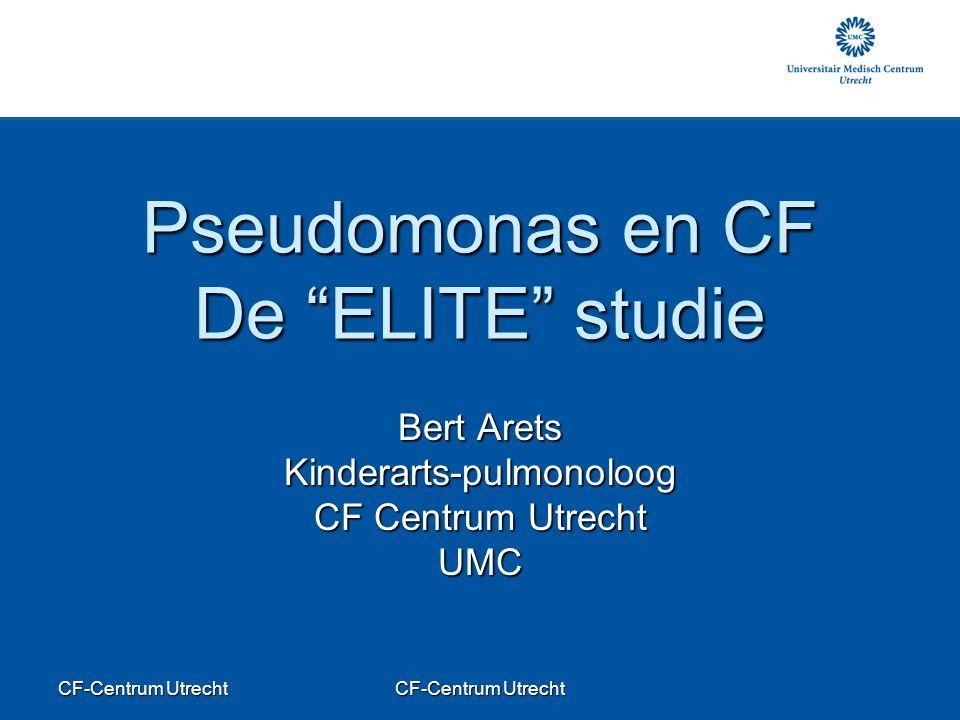 CF-Centrum Utrecht Pseudomonas en CF De ELITE studie Bert Arets Kinderarts-pulmonoloog CF Centrum Utrecht UMC