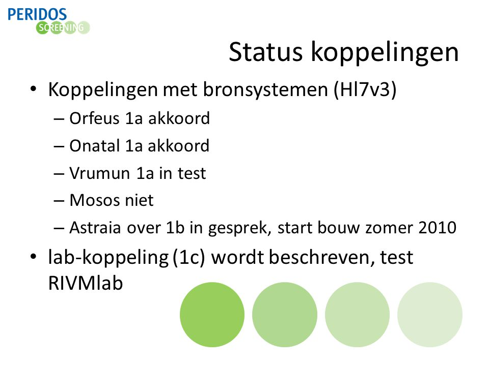 Status koppelingen Koppelingen met bronsystemen (Hl7v3) – Orfeus 1a akkoord – Onatal 1a akkoord – Vrumun 1a in test – Mosos niet – Astraia over 1b in