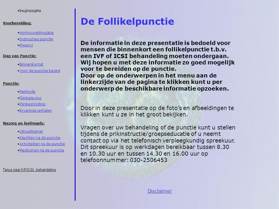 De Follikelpunctie De informatie in deze presentatie is bedoeld voor mensen die binnenkort een follikelpunctie t.b.v. een IVF of ICSI behandeling moet