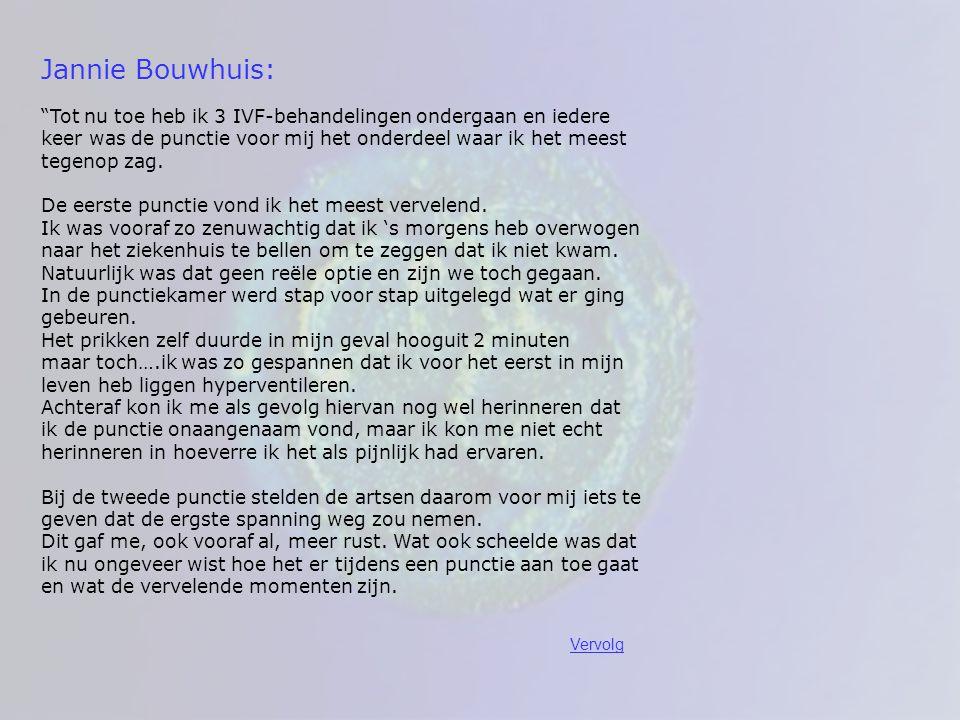 """Jannie Bouwhuis: """"Tot nu toe heb ik 3 IVF-behandelingen ondergaan en iedere keer was de punctie voor mij het onderdeel waar ik het meest tegenop zag."""