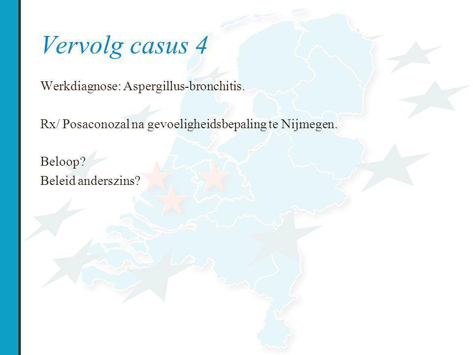 Vervolg casus 4 Werkdiagnose: Aspergillus-bronchitis.