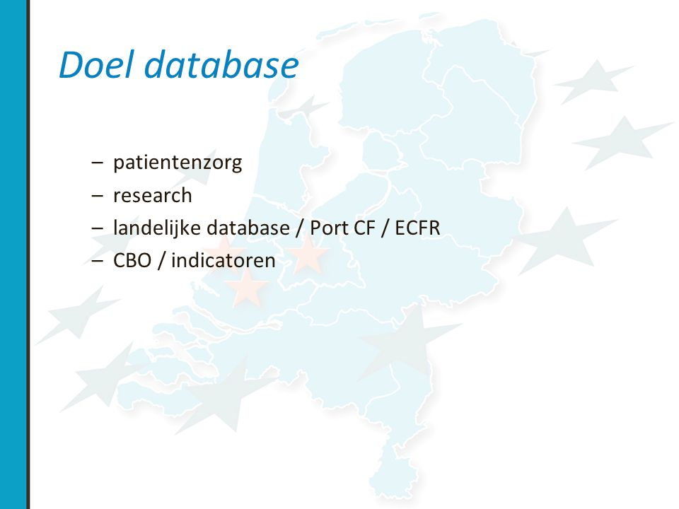 Doel database –patientenzorg –research –landelijke database / Port CF / ECFR –CBO / indicatoren