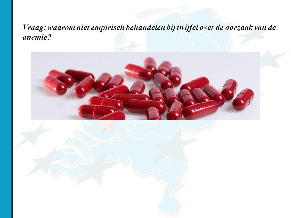 Nursing Event 2008 Vraag: waarom niet empirisch behandelen bij twijfel over de oorzaak van de anemie?