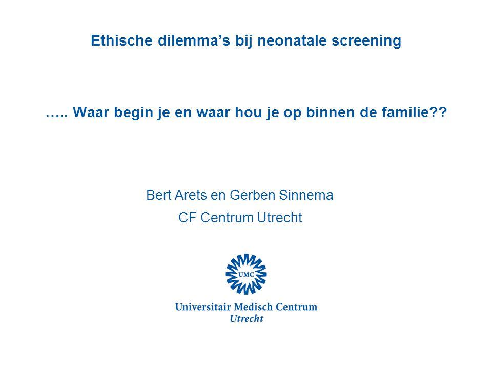 Ethische dilemma's bij neonatale screening ….. Waar begin je en waar hou je op binnen de familie?? Bert Arets en Gerben Sinnema CF Centrum Utrecht