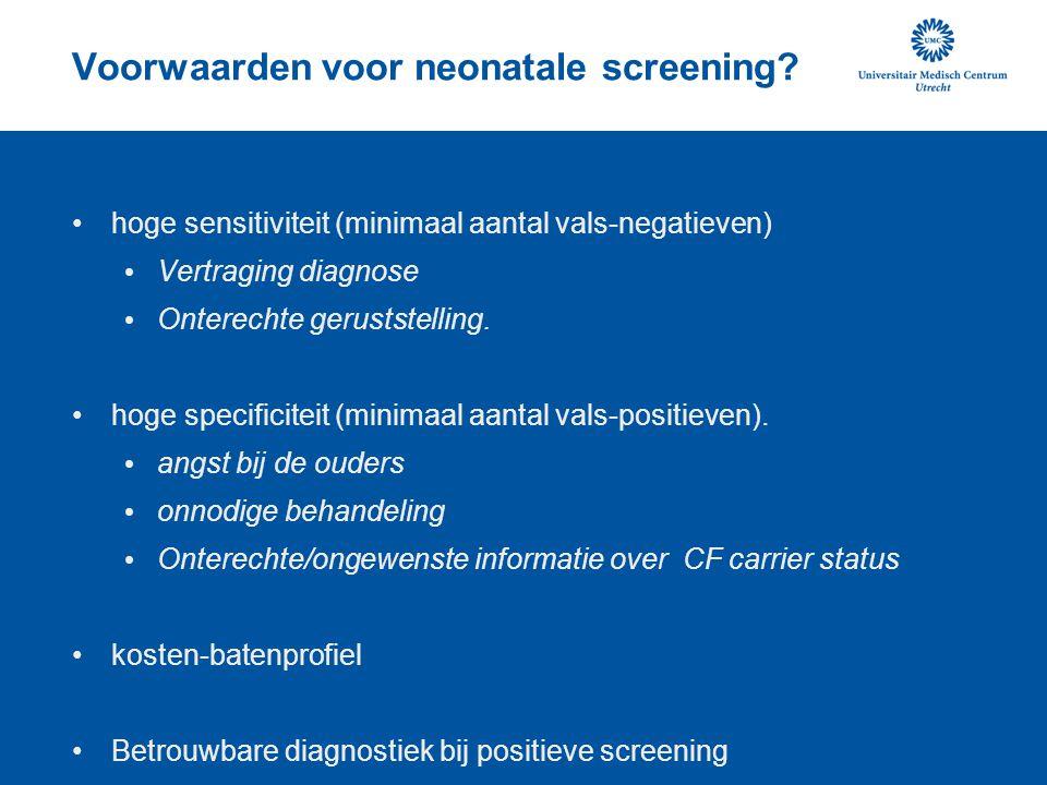 Voorwaarden voor neonatale screening? hoge sensitiviteit (minimaal aantal vals-negatieven) Vertraging diagnose Onterechte geruststelling. hoge specifi