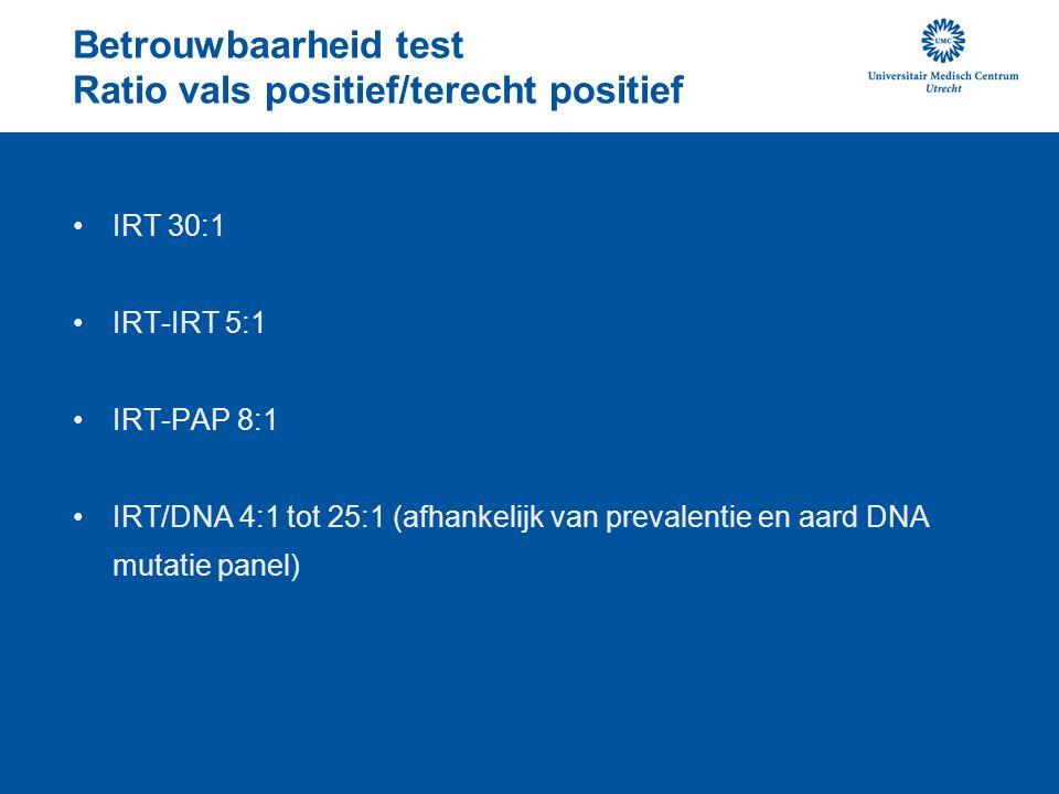 Betrouwbaarheid test Ratio vals positief/terecht positief IRT 30:1 IRT-IRT 5:1 IRT-PAP 8:1 IRT/DNA 4:1 tot 25:1 (afhankelijk van prevalentie en aard D