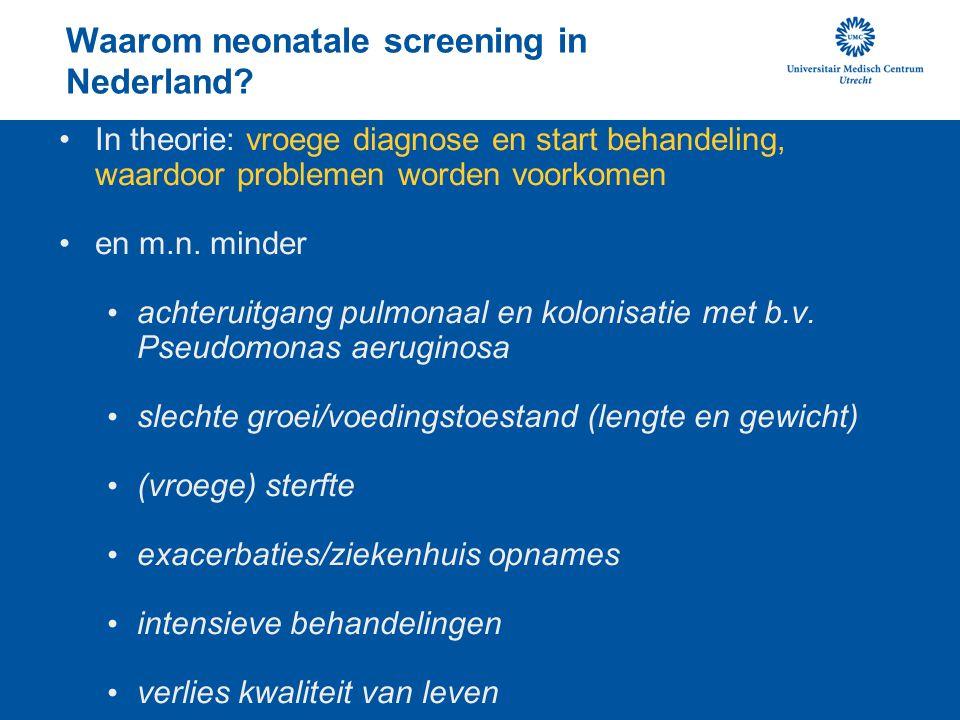 Waarom neonatale screening in Nederland? In theorie: vroege diagnose en start behandeling, waardoor problemen worden voorkomen en m.n. minder achterui
