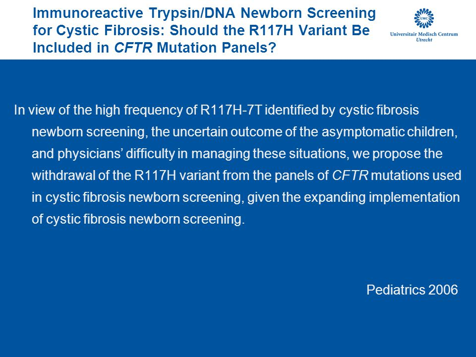 Immunoreactive Trypsin/DNA Newborn Screening for Cystic Fibrosis: Should the R117H Variant Be Included in CFTR Mutation Panels? In view of the high fr