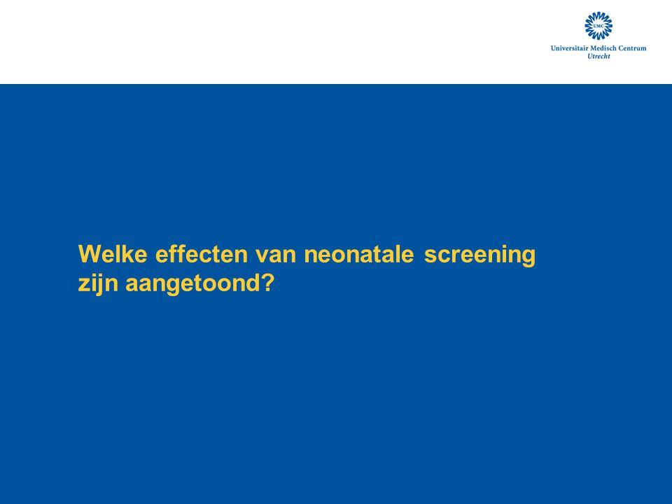 Welke effecten van neonatale screening zijn aangetoond?
