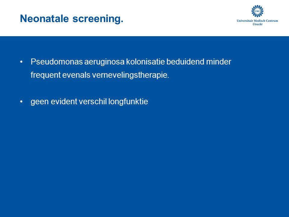 Neonatale screening. Pseudomonas aeruginosa kolonisatie beduidend minder frequent evenals vernevelingstherapie. geen evident verschil longfunktie