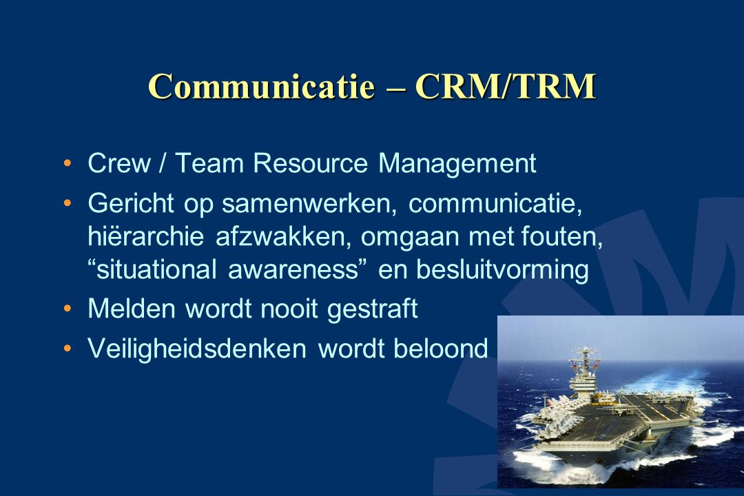 "Communicatie – CRM/TRM Crew / Team Resource Management Gericht op samenwerken, communicatie, hiërarchie afzwakken, omgaan met fouten, ""situational awa"