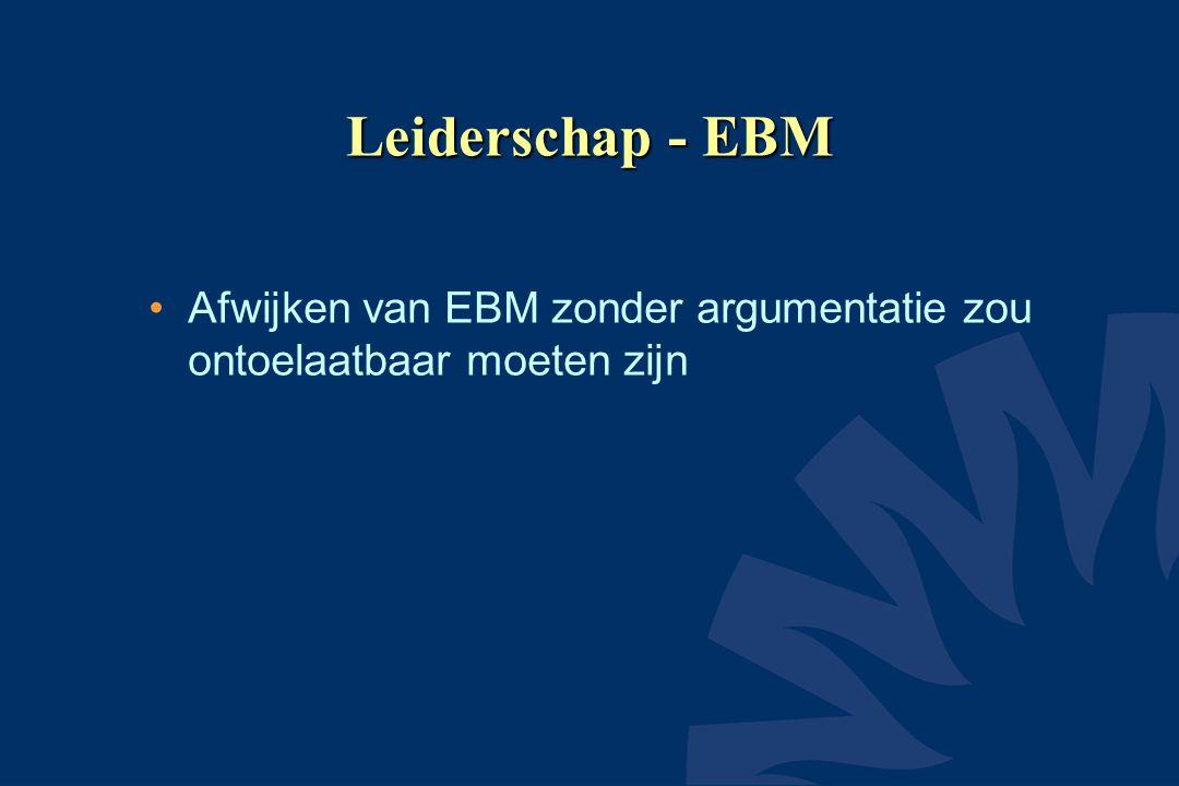 Leiderschap - EBM Afwijken van EBM zonder argumentatie zou ontoelaatbaar moeten zijn