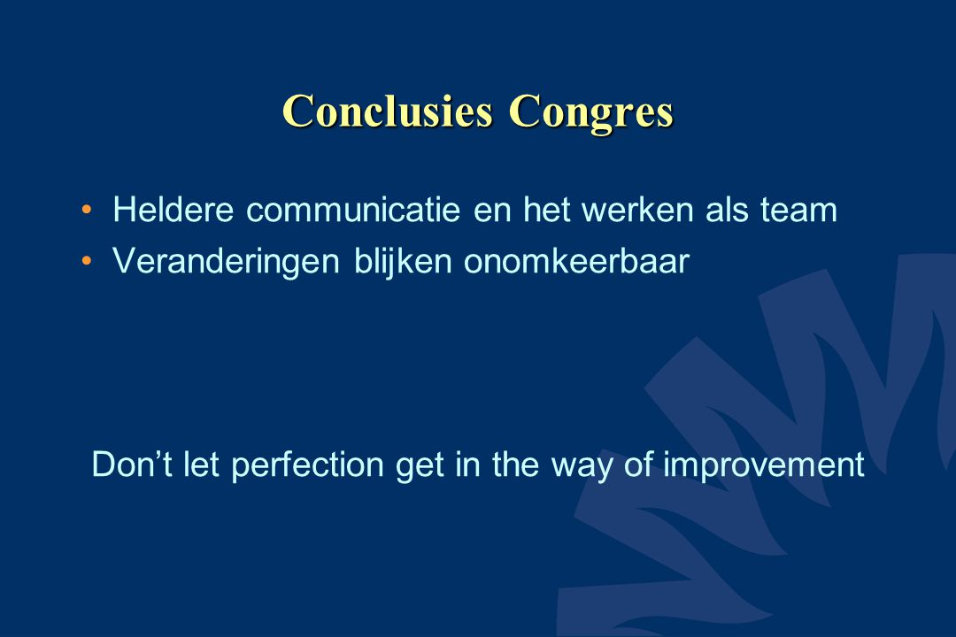 Conclusies Congres Heldere communicatie en het werken als team Veranderingen blijken onomkeerbaar Don't let perfection get in the way of improvement