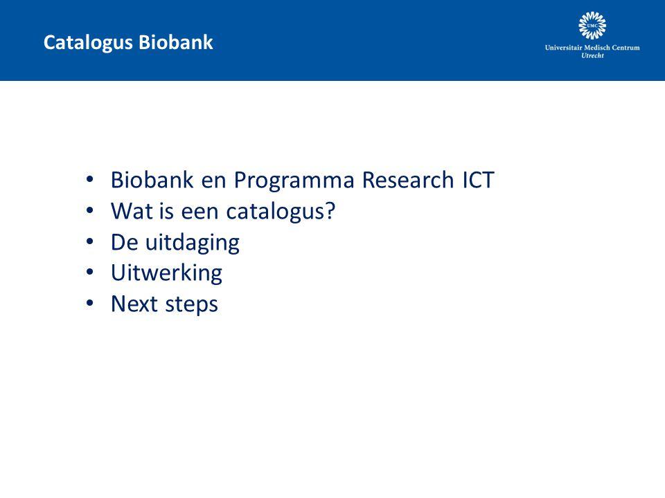 Catalogus Biobank Biobank en Programma Research ICT Wat is een catalogus? De uitdaging Uitwerking Next steps
