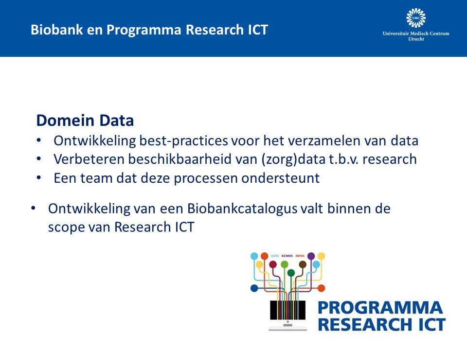 Biobank en Programma Research ICT Domein Data Ontwikkeling best-practices voor het verzamelen van data Verbeteren beschikbaarheid van (zorg)data t.b.v