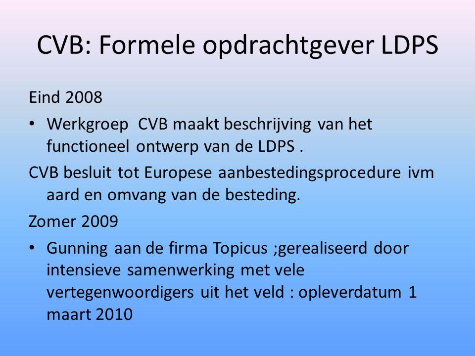 CVB: Formele opdrachtgever LDPS Eind 2008 Werkgroep CVB maakt beschrijving van het functioneel ontwerp van de LDPS.