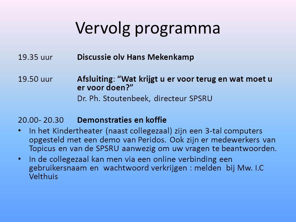 Vervolg programma 19.35 uurDiscussie olv Hans Mekenkamp 19.50 uurAfsluiting: Wat krijgt u er voor terug en wat moet u er voor doen Dr.
