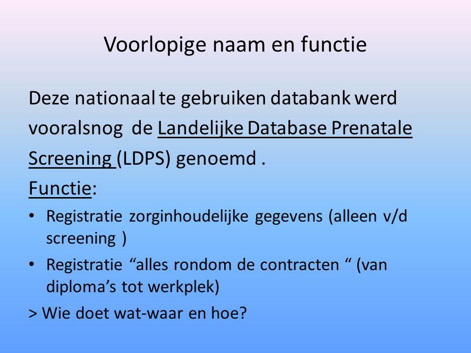 Voorlopige naam en functie Deze nationaal te gebruiken databank werd vooralsnog de Landelijke Database Prenatale Screening (LDPS) genoemd.