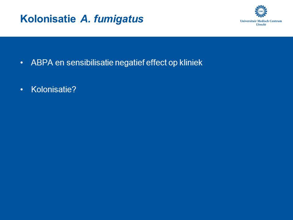 Kolonisatie A. fumigatus ABPA en sensibilisatie negatief effect op kliniek Kolonisatie?