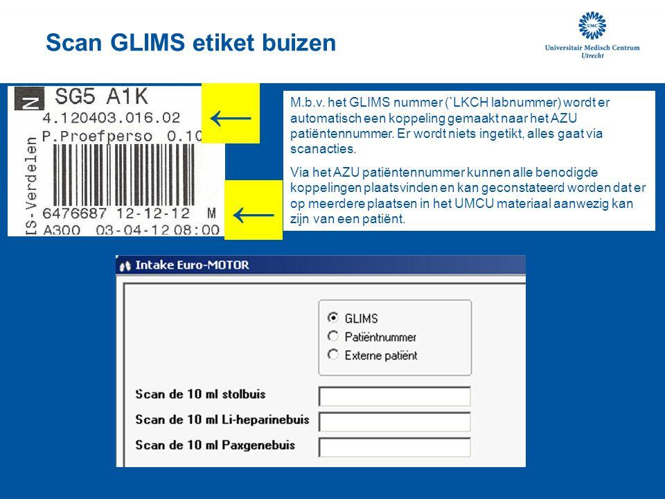 Scan GLIMS etiket buizen M.b.v. het GLIMS nummer (`LKCH labnummer) wordt er automatisch een koppeling gemaakt naar het AZU patiëntennummer. Er wordt n