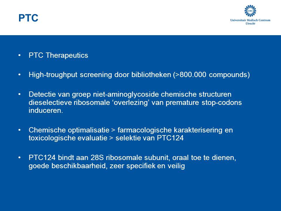 PTC PTC Therapeutics High-troughput screening door bibliotheken (>800.000 compounds) Detectie van groep niet-aminoglycoside chemische structuren dieselectieve ribosomale 'overlezing' van premature stop-codons induceren.