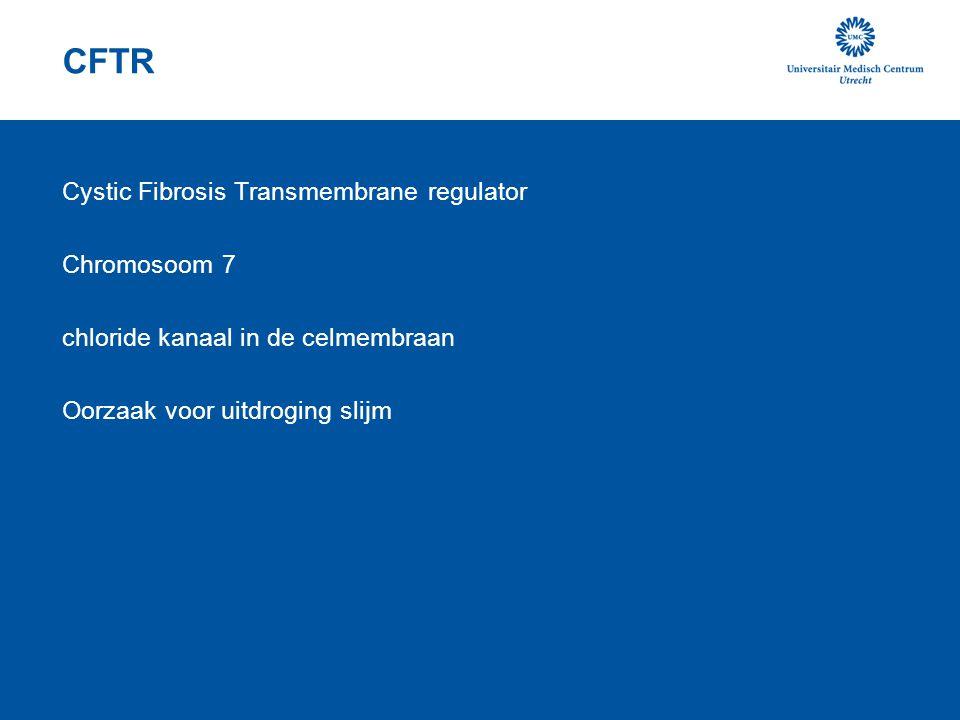 CFTR Cystic Fibrosis Transmembrane regulator Chromosoom 7 chloride kanaal in de celmembraan Oorzaak voor uitdroging slijm