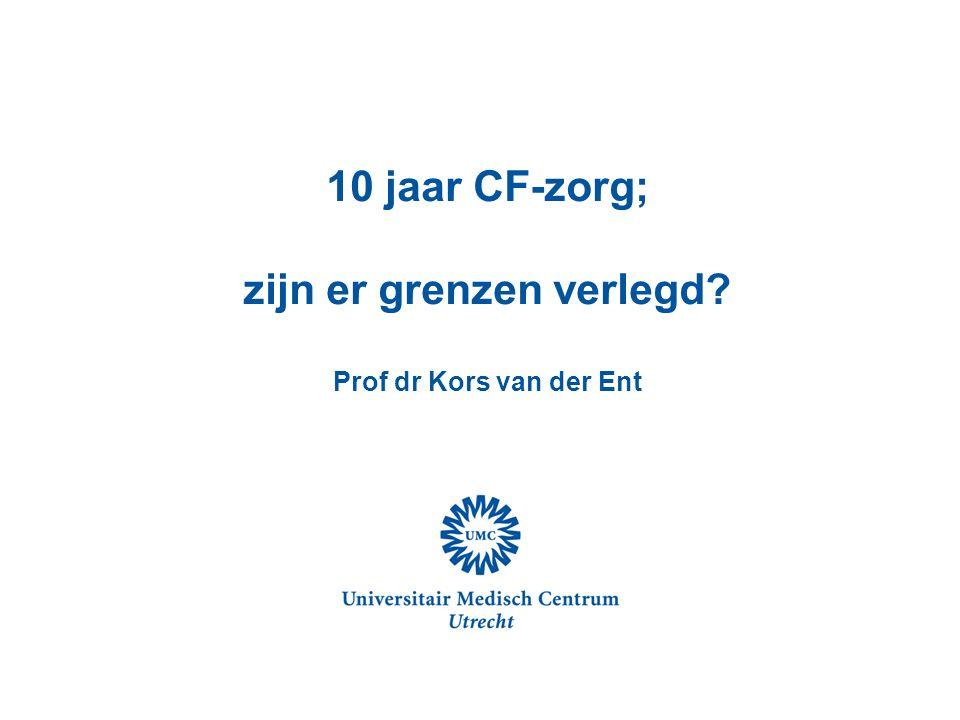 10 jaar CF-zorg; zijn er grenzen verlegd? Prof dr Kors van der Ent