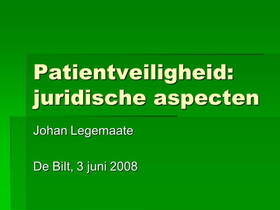 Patientveiligheid: juridische aspecten Johan Legemaate De Bilt, 3 juni 2008