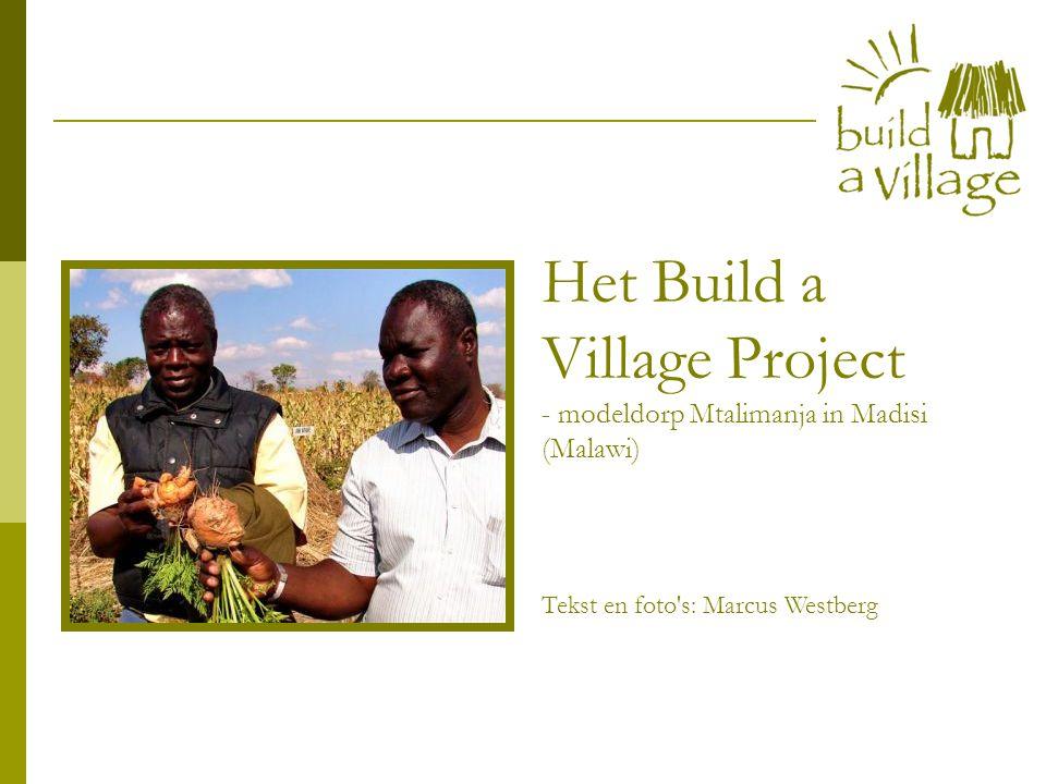 Het Build a Village Project - modeldorp Mtalimanja in Madisi (Malawi) Tekst en foto s: Marcus Westberg