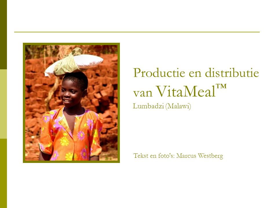 Productie en distributie van VitaMeal ™ Lumbadzi (Malawi) Tekst en foto's: Marcus Westberg