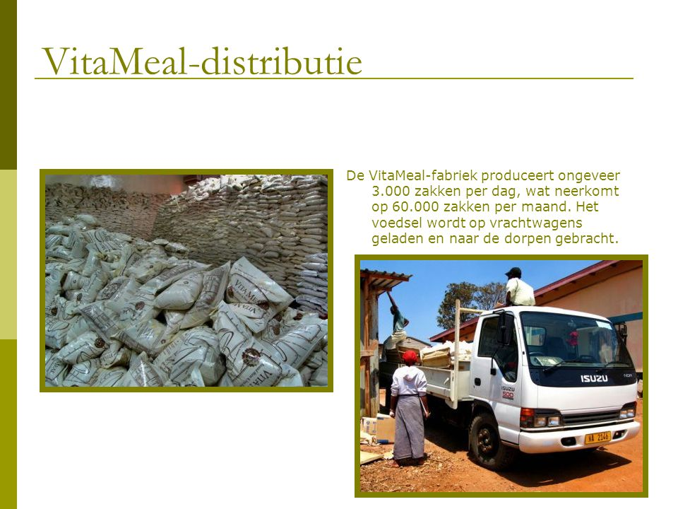 VitaMeal-distributie De VitaMeal-fabriek produceert ongeveer 3.000 zakken per dag, wat neerkomt op 60.000 zakken per maand. Het voedsel wordt op vrach