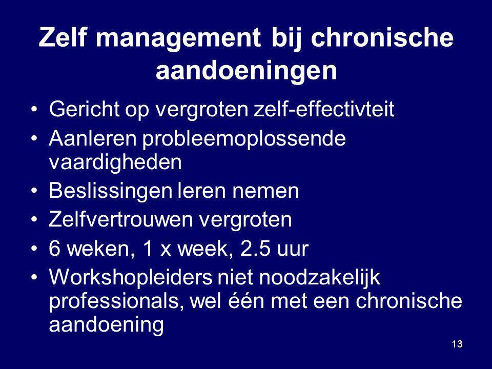 13 Zelf management bij chronische aandoeningen Gericht op vergroten zelf-effectivteit Aanleren probleemoplossende vaardigheden Beslissingen leren neme