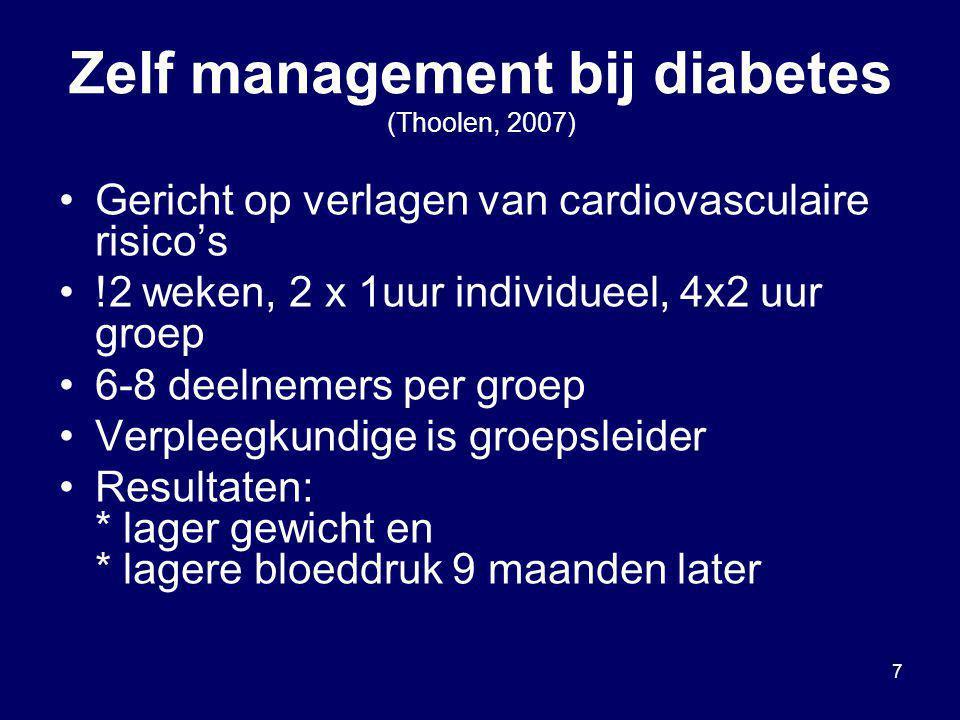 7 Zelf management bij diabetes (Thoolen, 2007) Gericht op verlagen van cardiovasculaire risico's !2 weken, 2 x 1uur individueel, 4x2 uur groep 6-8 dee