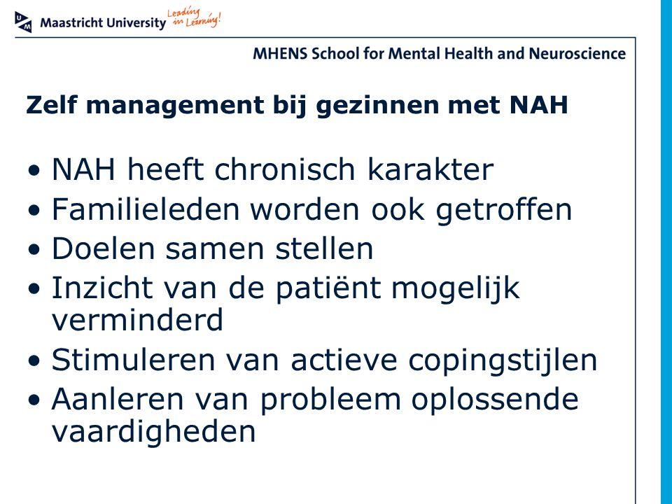Zelf management bij gezinnen met NAH NAH heeft chronisch karakter Familieleden worden ook getroffen Doelen samen stellen Inzicht van de patiënt mogeli