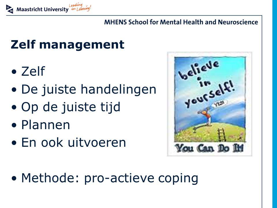 Zelf management Zelf De juiste handelingen Op de juiste tijd Plannen En ook uitvoeren Methode: pro-actieve coping
