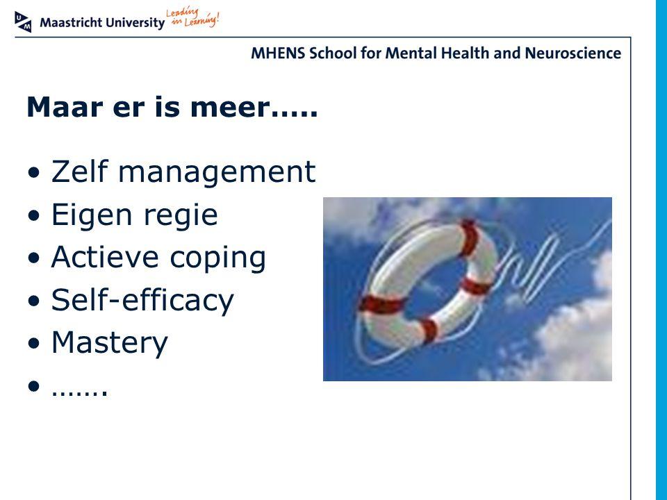 Maar er is meer….. Zelf management Eigen regie Actieve coping Self-efficacy Mastery …….